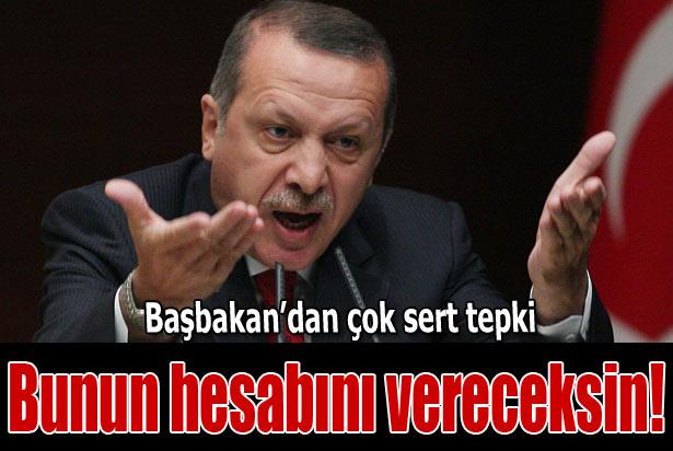 Erdoğan: Bunun hesabını vereceksin!
