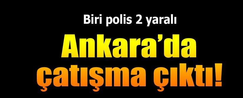 Ankara'da çatışma: Biri polis 2 yaralı