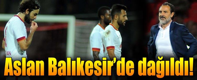 Galatasaray Balıkesir'de dağıldı!