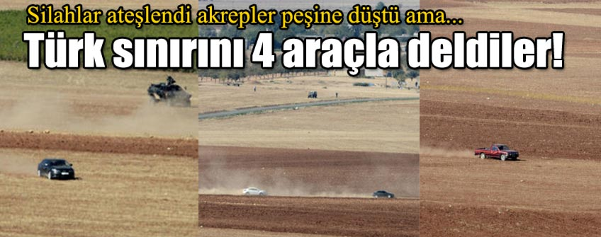 Türk sınırını 4 araçla deldiler!