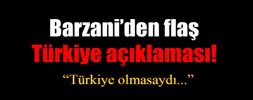 Barzani'den flaş Türkiye açıklaması