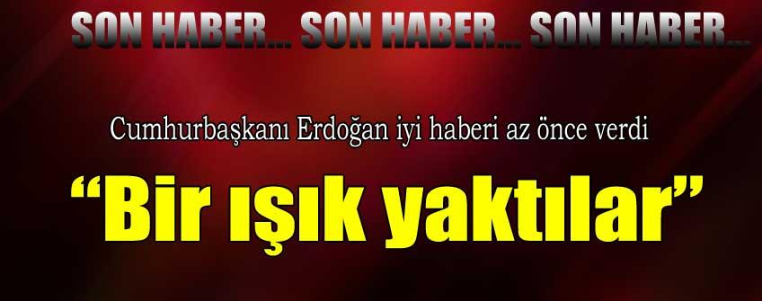 Erdoğan açıkladı: Bir ışık yaktılar