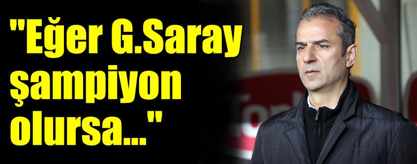 """""""Galatasaray şampiyon olursa..."""""""