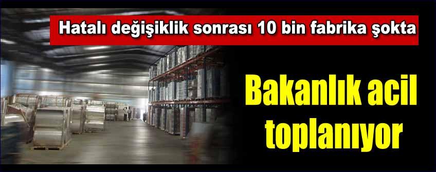 10 bin fabrika büyük şokta!