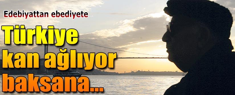 Türkiye kan ağlıyor baksana
