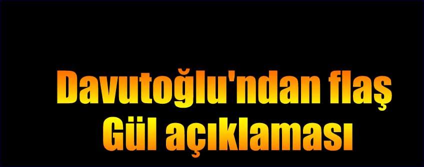 Davutoğlu'ndan flaş Gül açıklaması