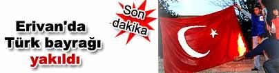 Erivan�da T�rk bayra�� yak�ld�