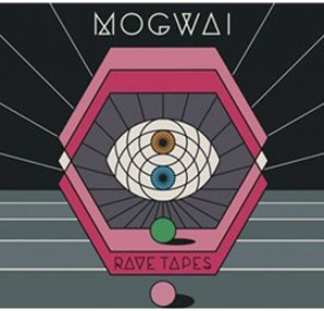"Mogwai - ""Rave Tapes"""