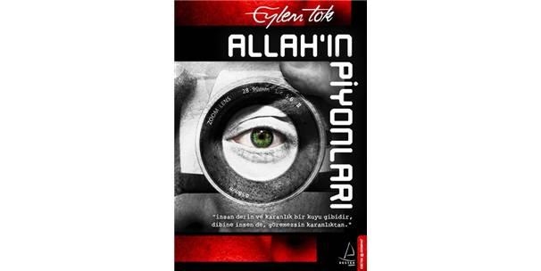 """YAZAR EYLEM TOK'TAN, """"ALLAH'IN PİYONLARI"""""""