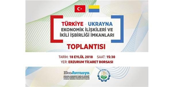 Erzurum İle Ukrayna Arasında Ekonomi Köprüleri Kurulacak