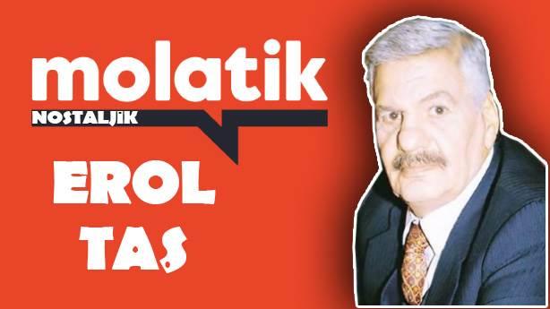Molatik Nostaljik - 4: Erol Taş