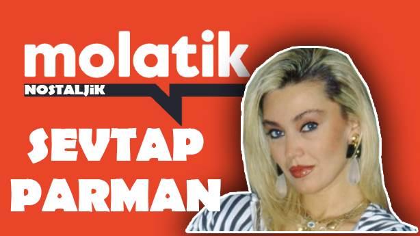 Molatik Nostaljik: Sevtap Parman