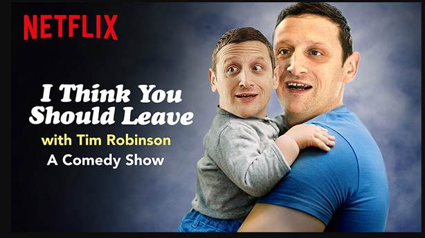 7- I Think You Should Leave with Tim Robinson
