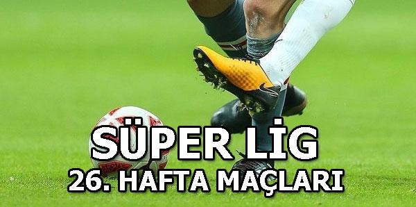 Süper Lig 26. hafta maçları | Süper Ligde 26. hangi karşılaşmalar oynanacak?