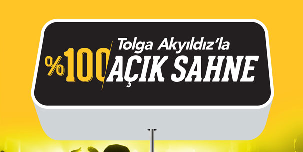 """""""Tolga Akyıldız'la % 100 Açık Sahne"""" Ünlü İsimlerle Sezonu Açıyor!"""