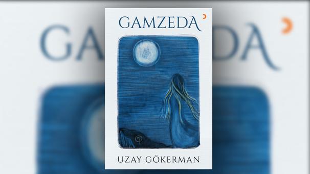 "Uzay Gökerman'ın üçüncü kitabı ""Gamzeda"" çıktı"