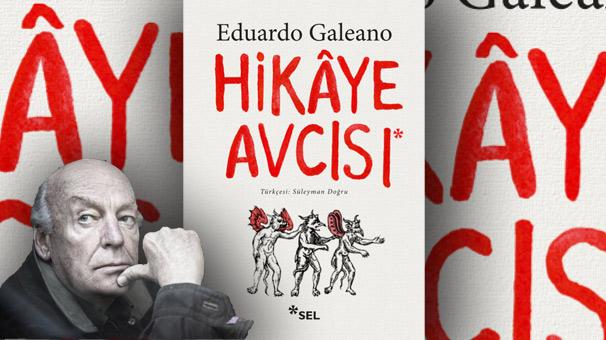 Eduardo Galeano'nun son kitabı Hikâye Avcısı ilk kez Türkçede!