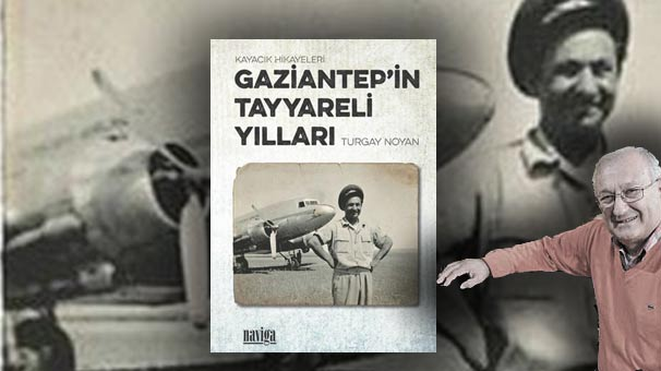 """Bir dönemin ruhu; """"Gaziantep'in Tayyareli Yılları"""""""