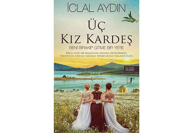 İclal Aydın'dan yeni roman Üç Kız Kardeş