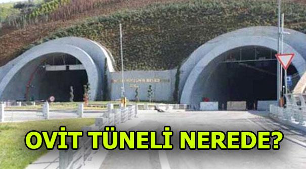 Ovit Tüneli nerede? Ovit Tüneli geçişleri başladı mı?
