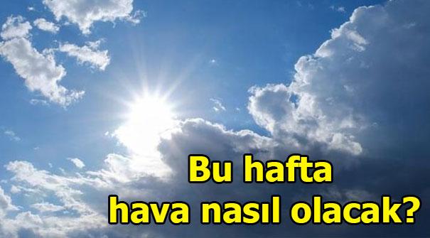Bu hafta hava nasıl olacak? Ankara, İstanbul, İzmir hava durumu...