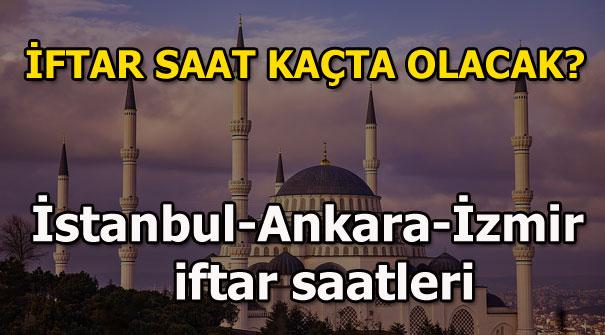 Oruç saat kaçta açılacak? İstanbul'da - Ankara'da - İzmir'de iftar saat kaçta